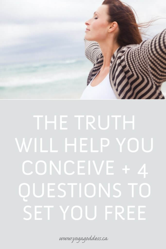 The Truth Will Help You Conceive + 4 Questions to Set You Free - www.yogagoddess.ca