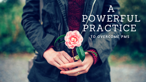 A Powerful Practice to Overcome PMS