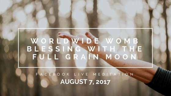 World Wide Womb Blessing with August's Full Moon