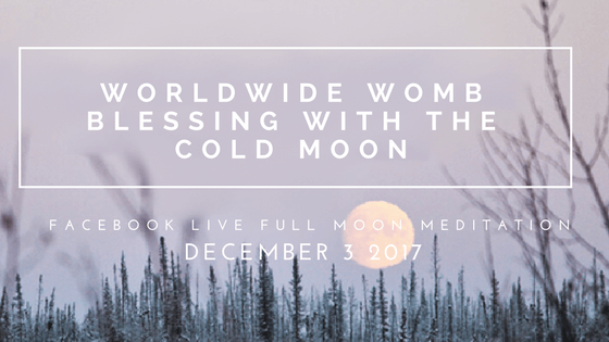 Darkness & Rebirth: Join the Worldwide Womb Blessing with the Full Cold Moon