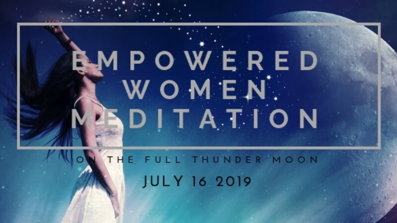 Join me for the Empowered Women Meditation on the Full Thunder Moon