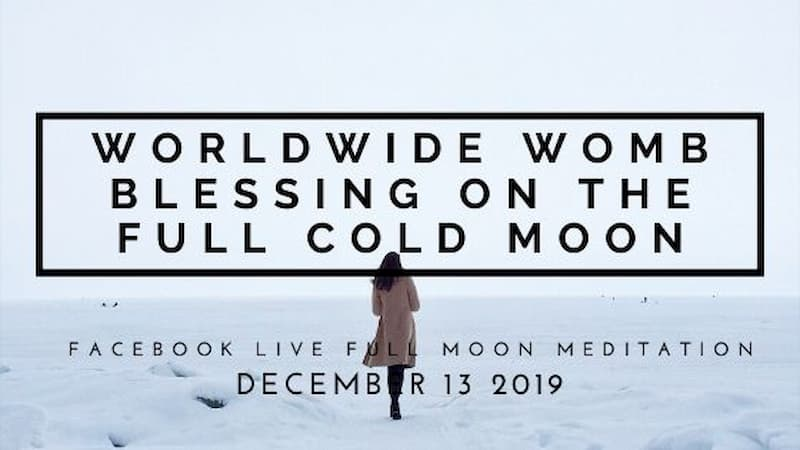 Meditate with the Last Worldwide Womb Blessing of 2019