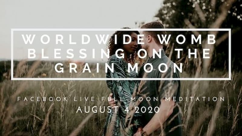 Join Me for the Worldwide Womb Blessing on the Full Grain Moon