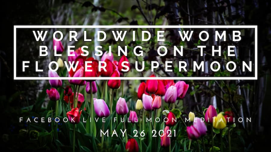 Join Me for the Flower Supermoon & the Worldwide Womb Blessing