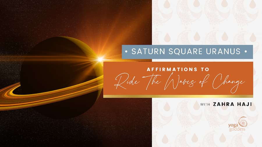 Saturn Square Uranus: Affirmations to Ride the Waves of Change